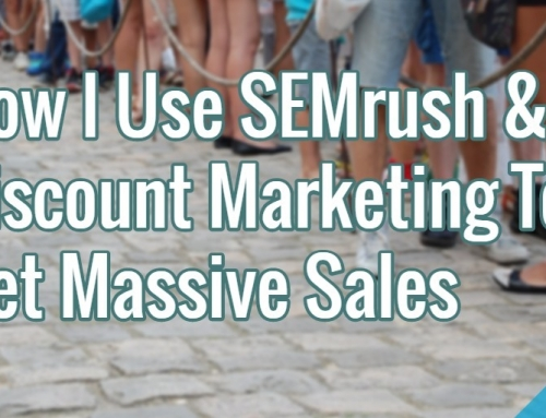 How I Use SEMrush & Discount Marketing To Get Massive Sales