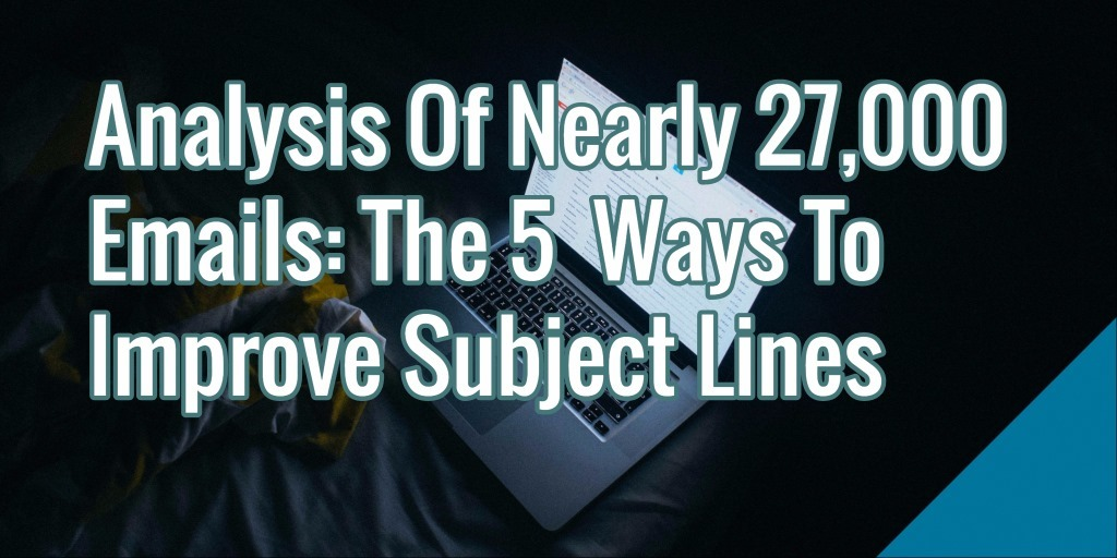 5 Ways To Improve Subject Lines [An Analysis Of Nearly 27,000 Emails]