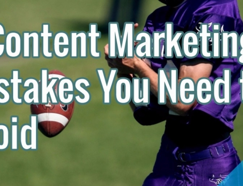 5 Content Marketing Mistakes You Need to Avoid