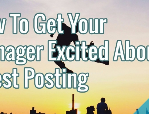 How To Get Your Manager Excited About Guest Posting