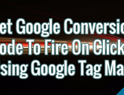 How To Set Google Conversion Code To Fire On Click Using Google Tag Manager