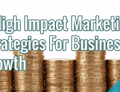 3 High Impact Marketing Strategies For Business Growth