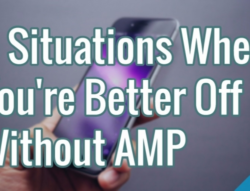 5 Situations Where You're Better Off Without AMP