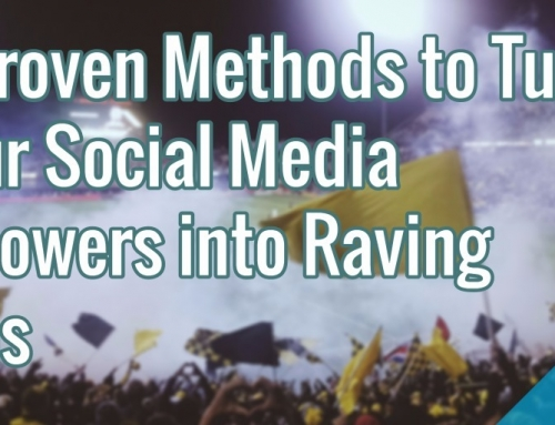 4 Proven Methods to Turn Your Social Media Followers into Raving Fans