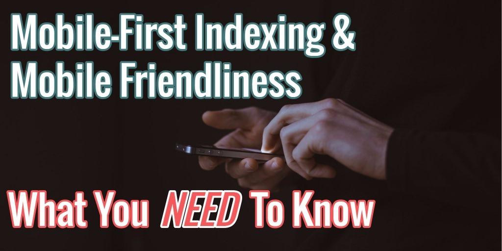 Mobile-First Indexing & Mobile Friendliness: What You NEED to Know