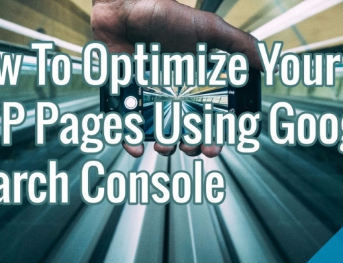 How To Optimize Your AMP Pages Using Google Search Console