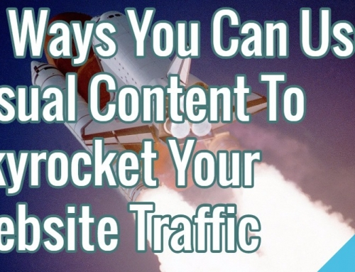 10 Ways You Can Use Visual Content To Skyrocket Your Website Traffic