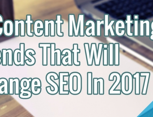 5 Content Marketing Trends That Will Change SEO In 2017