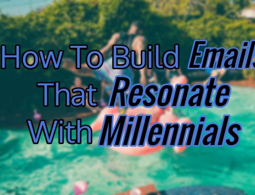 How To Build Emails That Resonate With Millennials