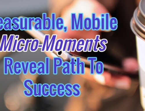 Measurable, Mobile Micro-Moments Reveal Path To Success