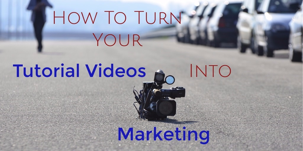 How To Turn Your Tutorial Videos Into Marketing