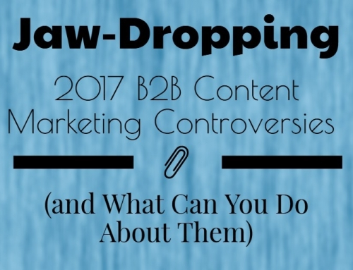 Jaw-Dropping 2017 B2B Content Marketing Controversies (and What Can You Do About Them) [Stats]