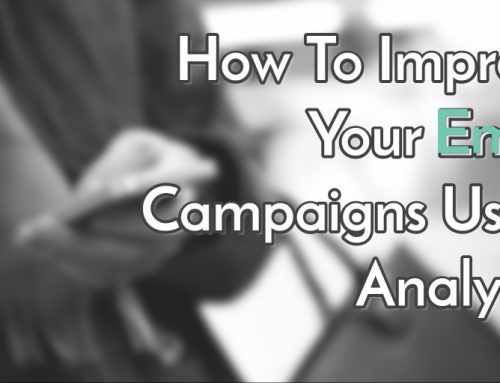 How To Improve Your Email Campaigns Using Analytics