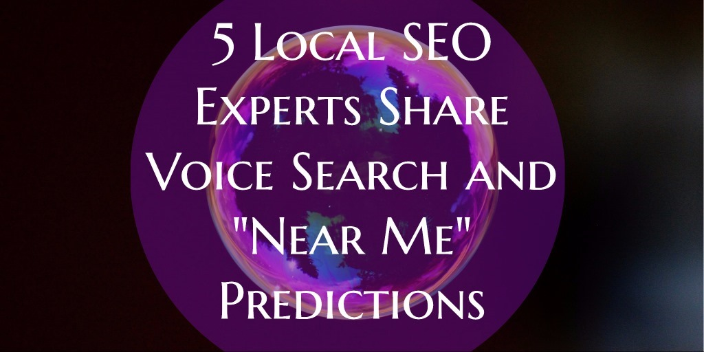 "5 Local SEO Experts Share Voice Search and ""Near Me"" Predictions"