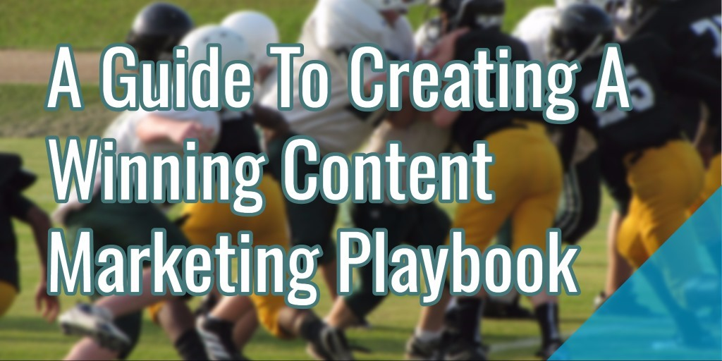 A Guide To Creating A Winning Content Marketing Playbook