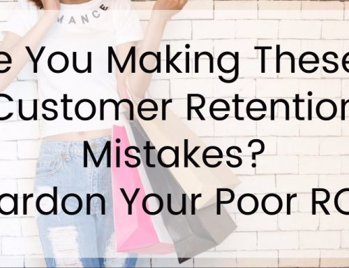Are You Making These 5 Customer Retention Mistakes? Pardon Your Poor ROI!