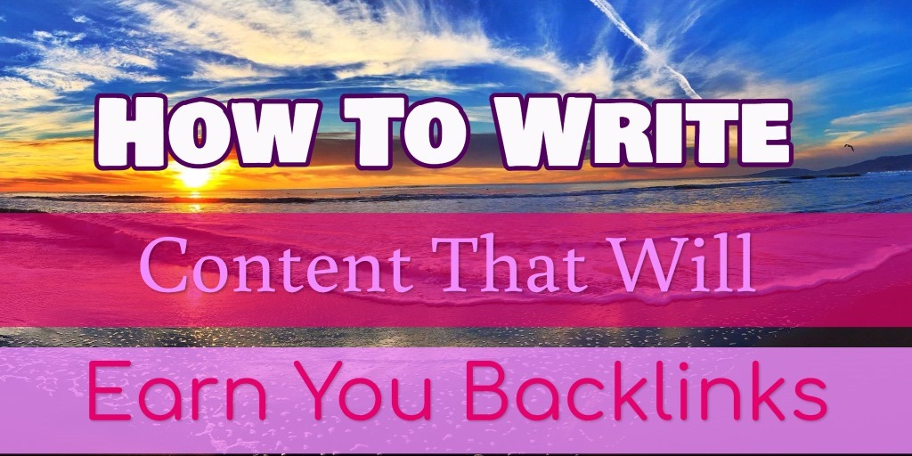 How To Write Content That Will Earn You Backlinks