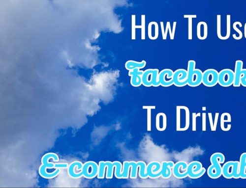 How To Use Facebook To Drive E-commerce Sales