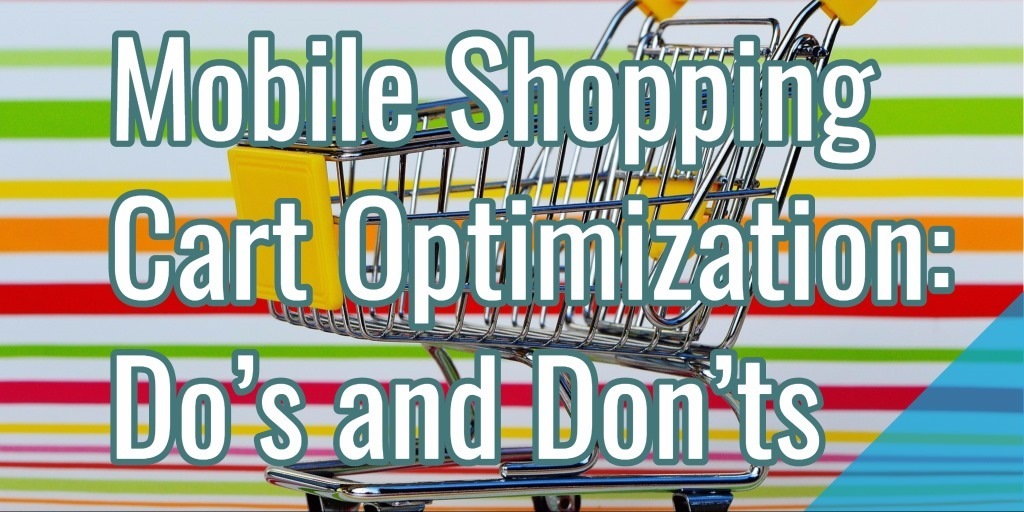 Mobile Shopping Cart Optimization: Do's & Don'ts