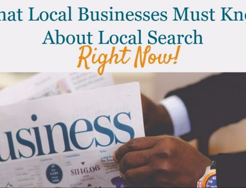 What Local Businesses Must Know About Local Search – Right Now!