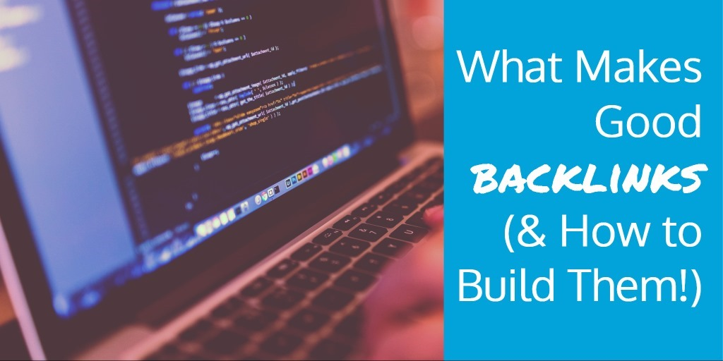What makes good backlinks how to build them for How to find a good builder