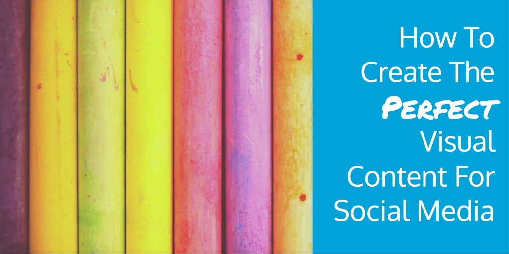 How To Create The Perfect Visual Content For Social Media
