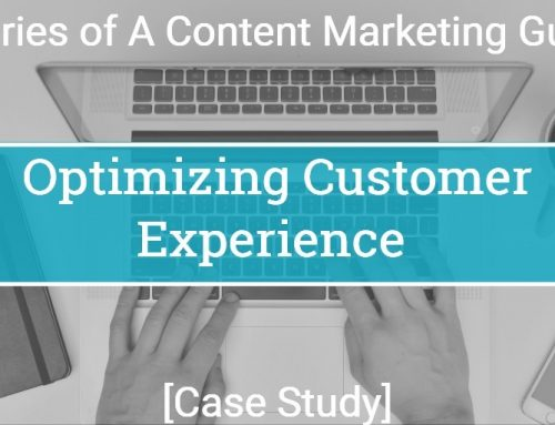 Memories of A Content Marketing Guru (2): Optimizing Customer Experience [Case Study]