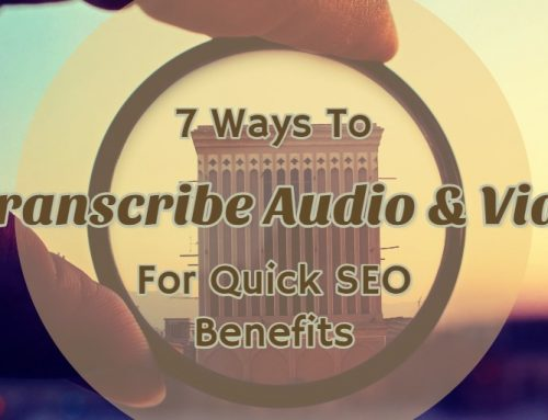 7 Ways To Transcribe Audio & Video Content For Quick SEO Benefits
