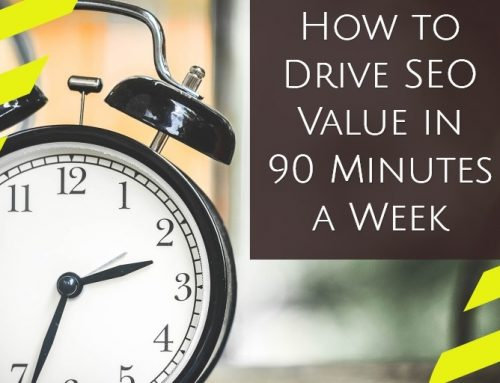 How to Drive SEO Value in 90 Minutes a Week