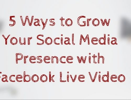 5 Ways to Grow Your Social Media Presence with Facebook Live Video