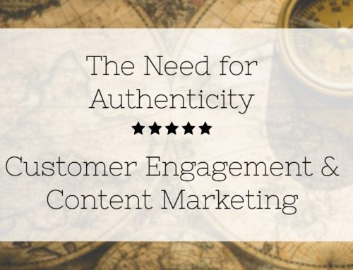 The Need for Authenticity: Customer Engagement & Content Marketing