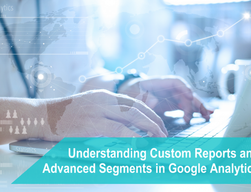 Understanding Custom Reports & Advanced Segments in Google Analytics