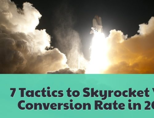 7 Tactics to Skyrocket Your Conversion Rate in 2018