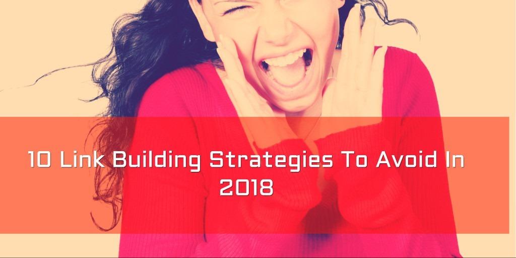 10 Link Building Strategies To Avoid In 2018