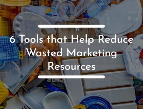 6 Tools that Help Reduce Wasted Marketing Resources
