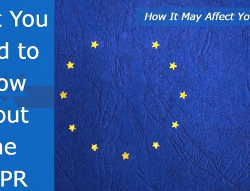 What You Need to Know About The GDPR: How It May Affect Your Business