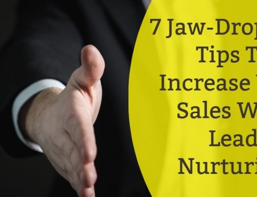 7 Jaw-Dropping Tips To Increase Your Sales With Lead Nurturing