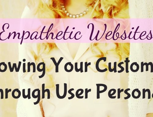 Empathetic Websites: Knowing Your Customers Through User Personas