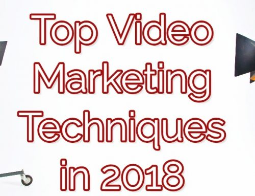 Top Video Marketing Techniques in 2018