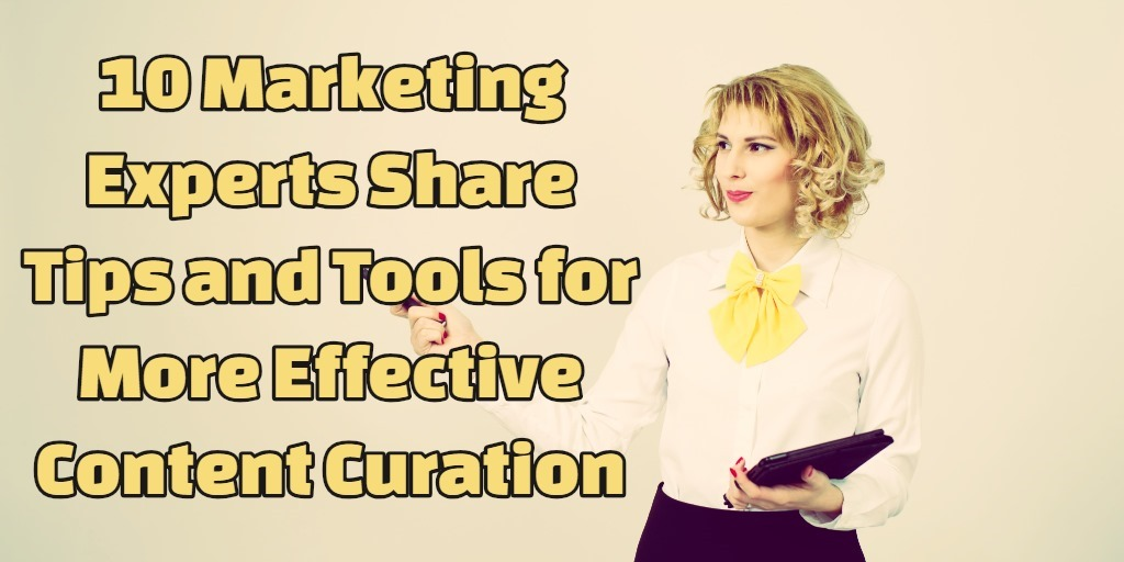 10 Marketing Experts Share Tips and Tools for More Effective Content Curation
