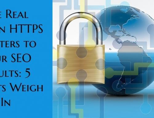 The Real Reason HTTPS Matters to Your SEO Results: 5 Experts Weigh In